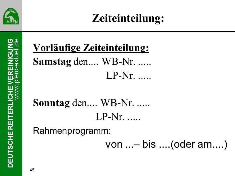 www.pferd-aktuell.de DEUTSCHE REITERLICHE VEREINIGUNG 45 Zeiteinteilung: Vorläufige Zeiteinteilung: Samstag den.... WB-Nr...... LP-Nr...... Sonntag de