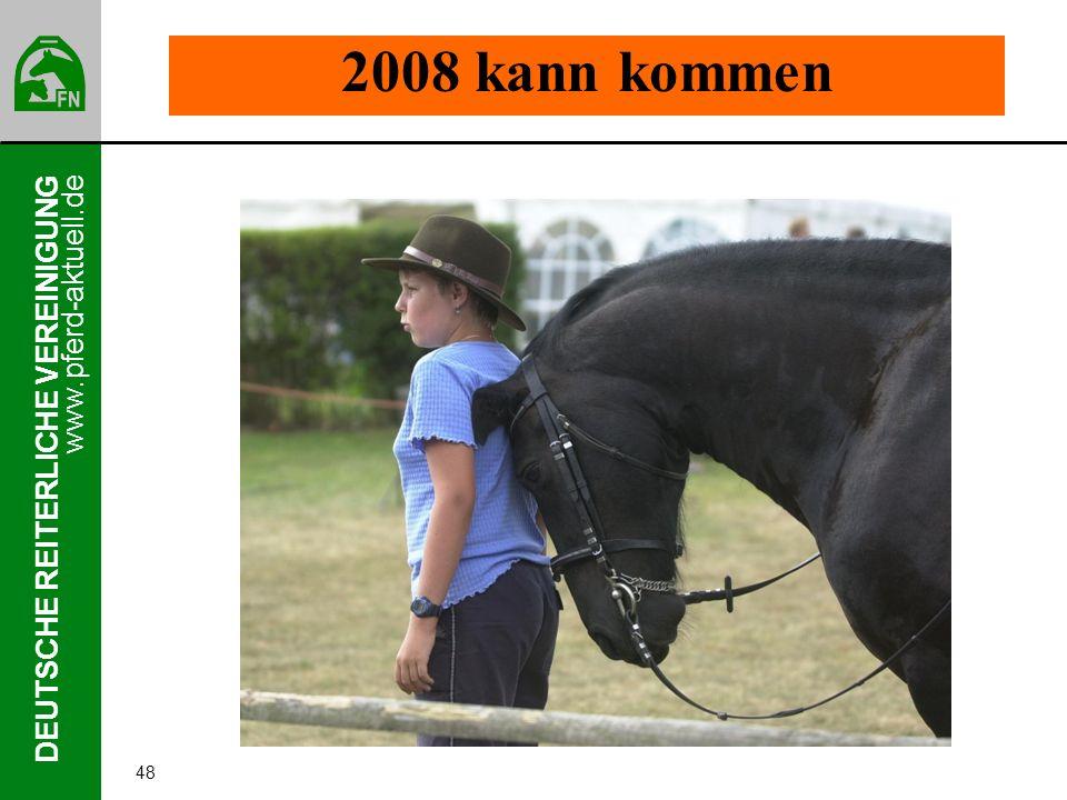 www.pferd-aktuell.de DEUTSCHE REITERLICHE VEREINIGUNG 48 2008 kann kommen
