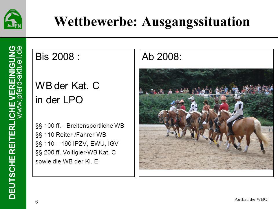 www.pferd-aktuell.de DEUTSCHE REITERLICHE VEREINIGUNG 6 Wettbewerbe: Ausgangssituation Bis 2008 : WB der Kat. C in der LPO §§ 100 ff. - Breitensportli