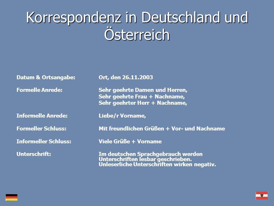 Korrespondenz in Deutschland und Österreich Datum & Ortsangabe: Ort, den 26.11.2003 Formelle Anrede:Sehr geehrte Damen und Herren, Sehr geehrte Frau +