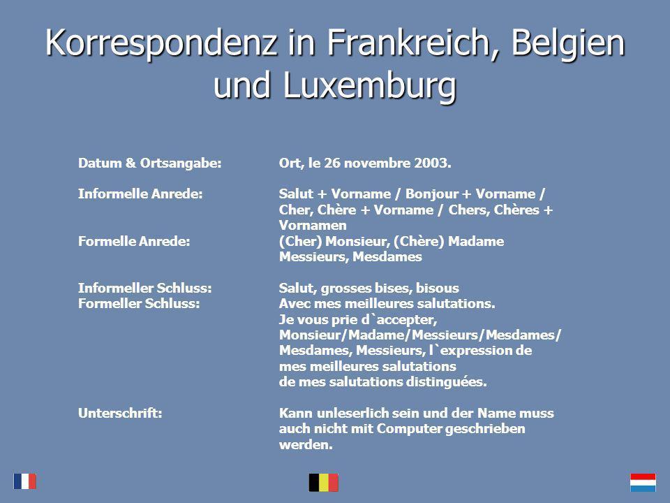 Korrespondenz in Frankreich, Belgien und Luxemburg Datum & Ortsangabe:Ort, le 26 novembre 2003. Informelle Anrede:Salut + Vorname / Bonjour + Vorname