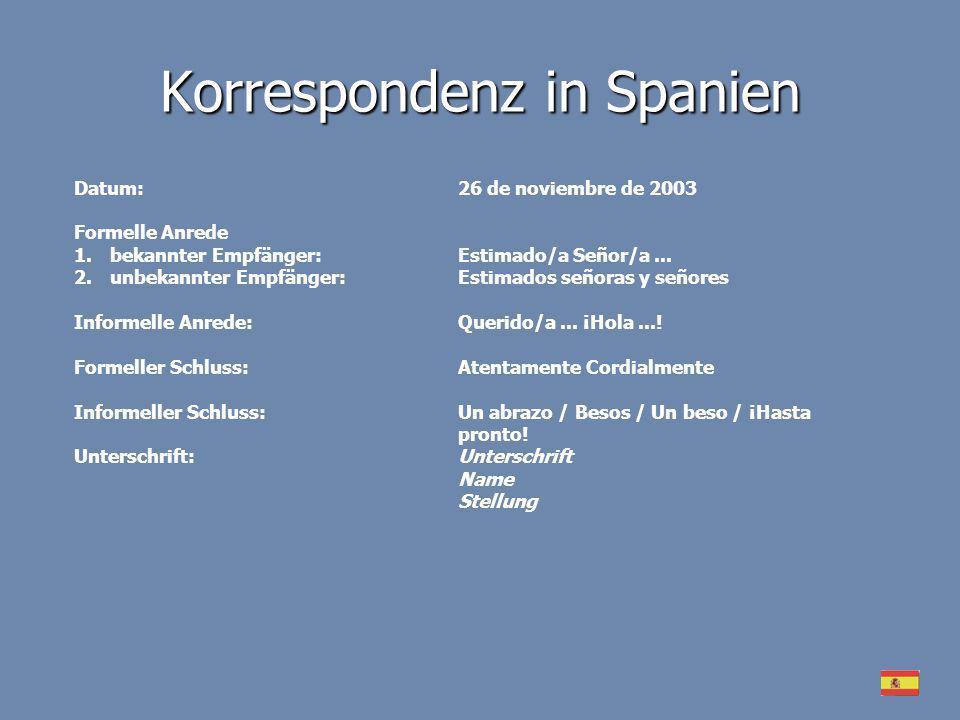 Korrespondenz in Spanien Datum:26 de noviembre de 2003 Formelle Anrede 1.bekannter Empfänger: Estimado/a Señor/a... 2.unbekannter Empfänger:Estimados