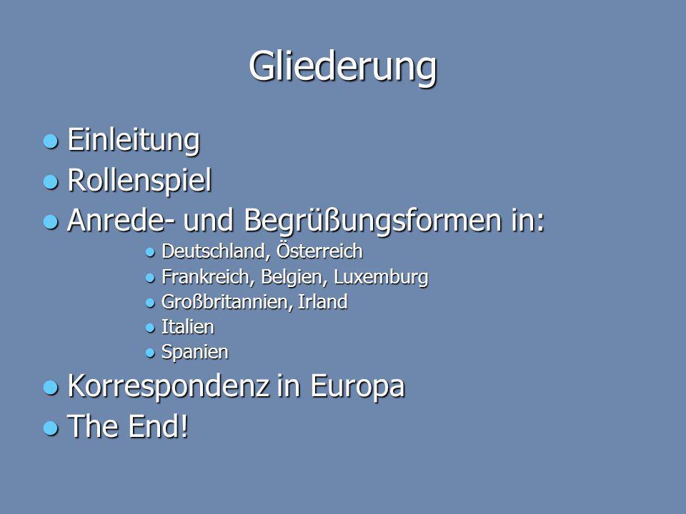 Gliederung Einleitung Einleitung Rollenspiel Rollenspiel Anrede- und Begrüßungsformen in: Anrede- und Begrüßungsformen in: Deutschland, Österreich Deu