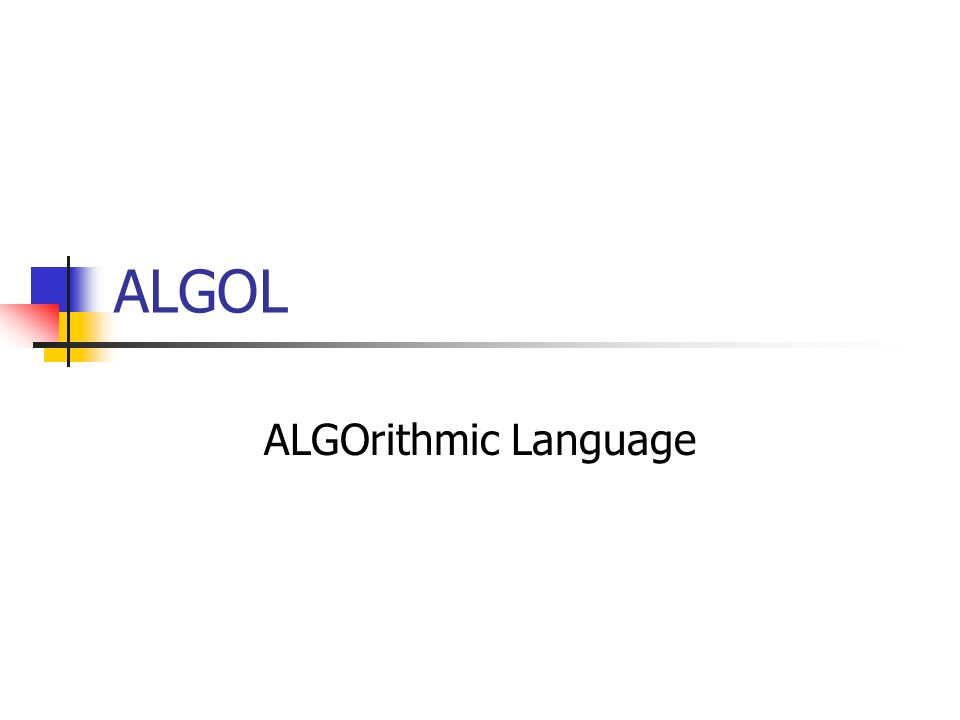 ALGOL ALGOrithmic Language