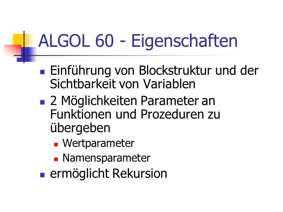 ALGOL 60 - Eigenschaften Einführung von Blockstruktur und der Sichtbarkeit von Variablen 2 Möglichkeiten Parameter an Funktionen und Prozeduren zu übe
