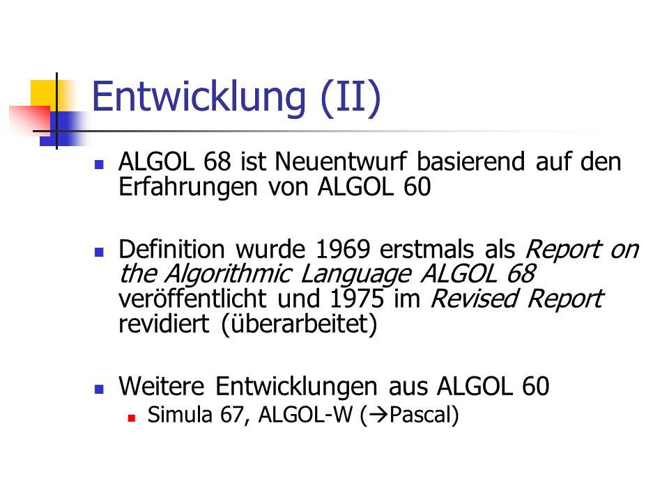 Entwicklung (II) ALGOL 68 ist Neuentwurf basierend auf den Erfahrungen von ALGOL 60 Definition wurde 1969 erstmals als Report on the Algorithmic Langu