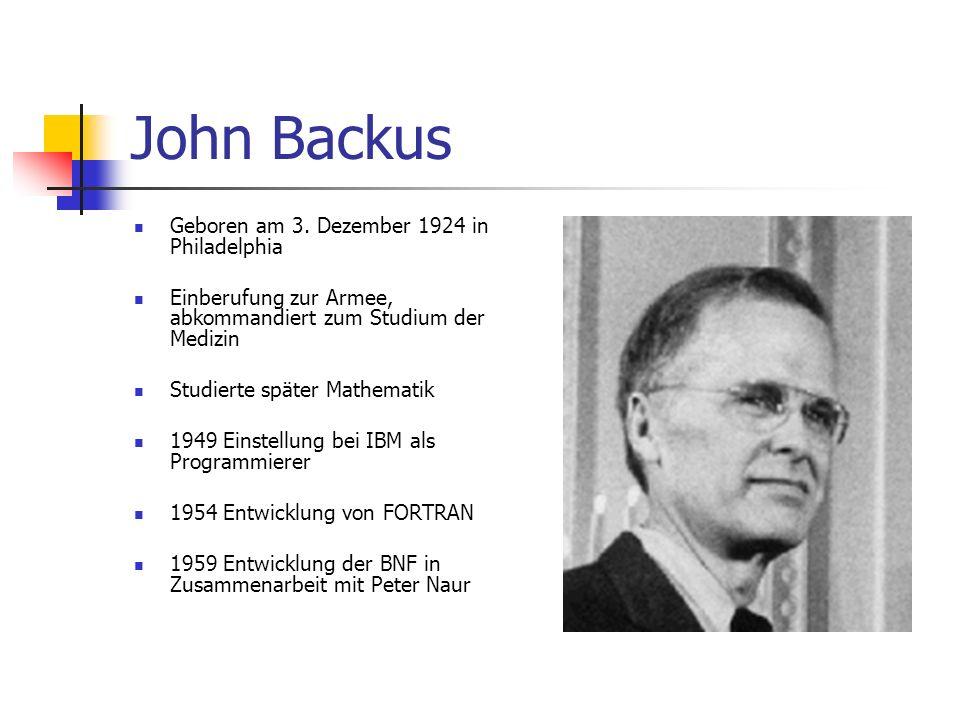 John Backus Geboren am 3. Dezember 1924 in Philadelphia Einberufung zur Armee, abkommandiert zum Studium der Medizin Studierte später Mathematik 1949