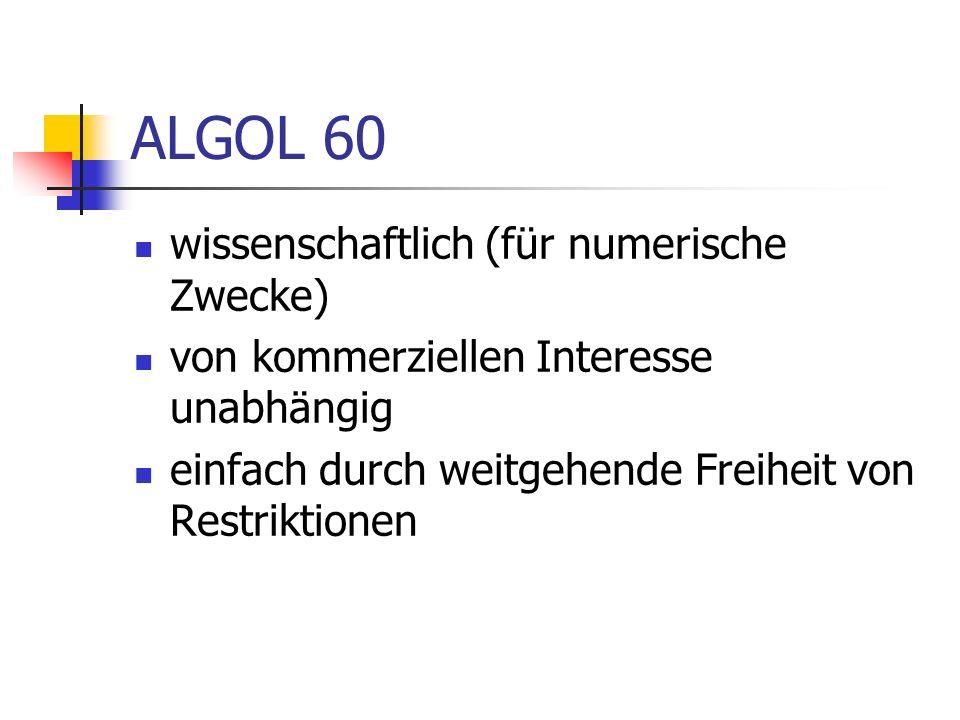 ALGOL 60 wissenschaftlich (für numerische Zwecke) von kommerziellen Interesse unabhängig einfach durch weitgehende Freiheit von Restriktionen