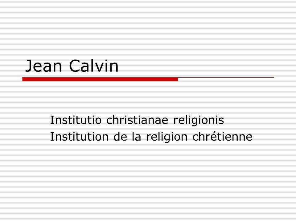 Jean Calvin Institutio christianae religionis Institution de la religion chrétienne