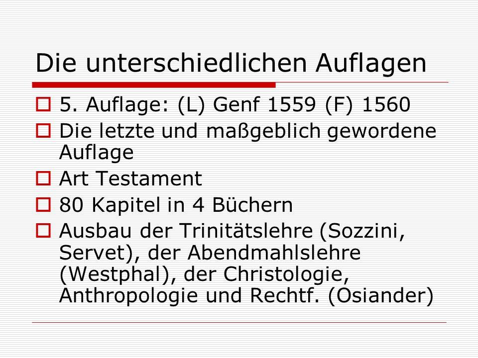 Die unterschiedlichen Auflagen 5. Auflage: (L) Genf 1559 (F) 1560 Die letzte und maßgeblich gewordene Auflage Art Testament 80 Kapitel in 4 Büchern Au