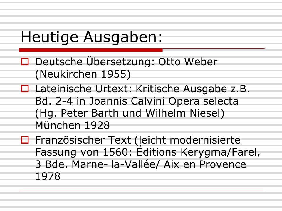 Heutige Ausgaben: Deutsche Übersetzung: Otto Weber (Neukirchen 1955) Lateinische Urtext: Kritische Ausgabe z.B. Bd. 2-4 in Joannis Calvini Opera selec