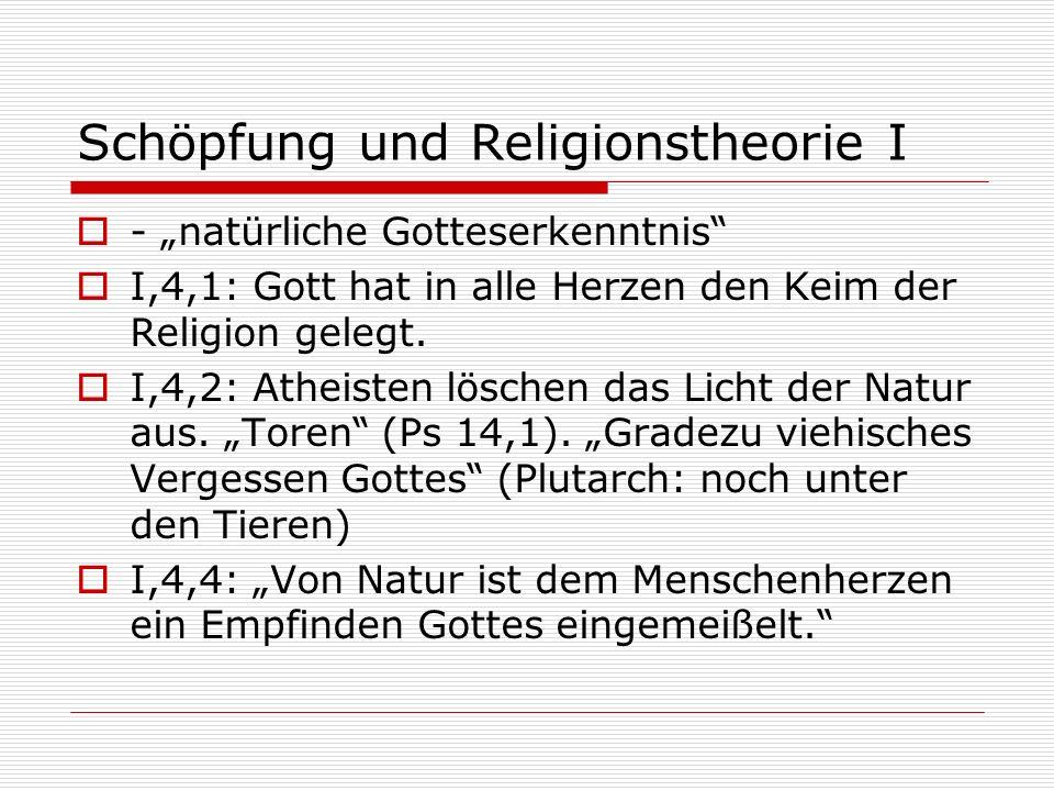 Schöpfung und Religionstheorie I - natürliche Gotteserkenntnis I,4,1: Gott hat in alle Herzen den Keim der Religion gelegt. I,4,2: Atheisten löschen d