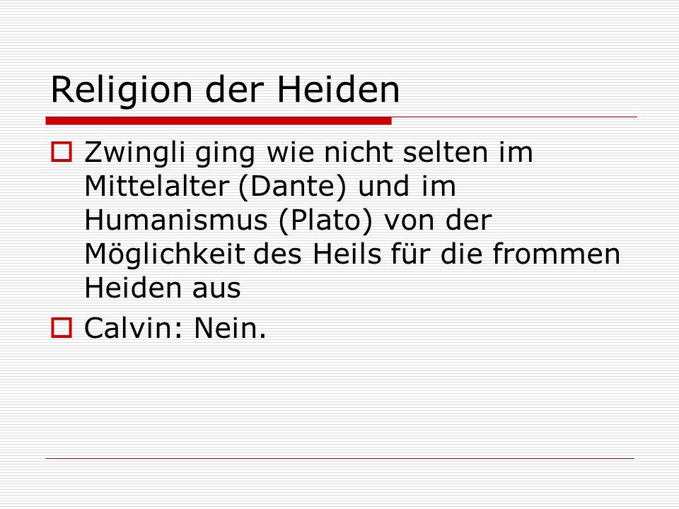 Religion der Heiden Zwingli ging wie nicht selten im Mittelalter (Dante) und im Humanismus (Plato) von der Möglichkeit des Heils für die frommen Heide