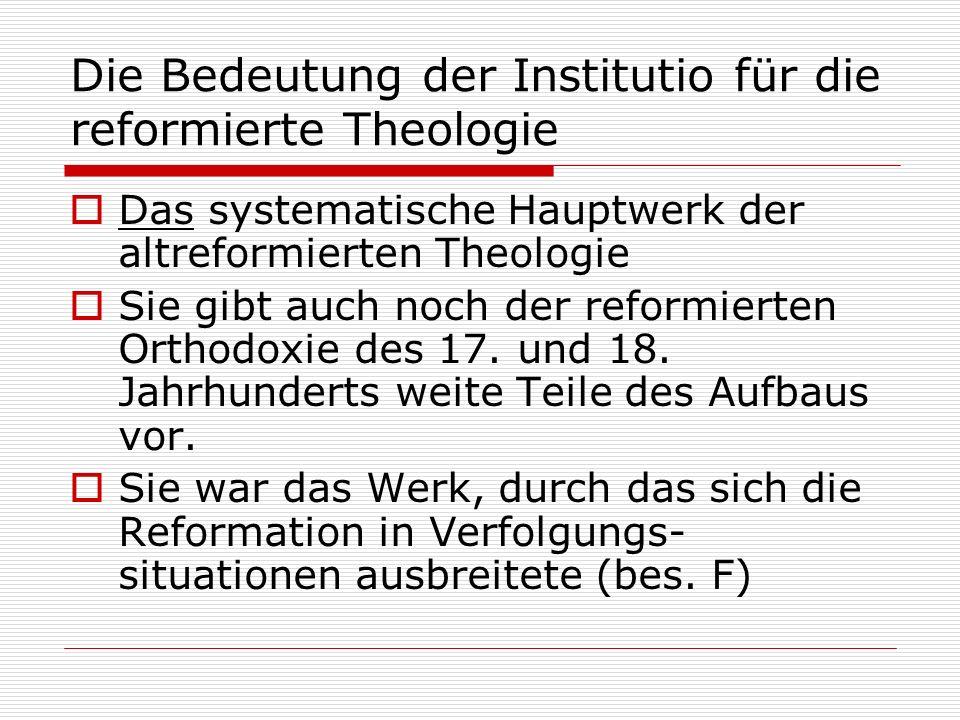 Die Bedeutung der Institutio für die reformierte Theologie Das systematische Hauptwerk der altreformierten Theologie Sie gibt auch noch der reformiert
