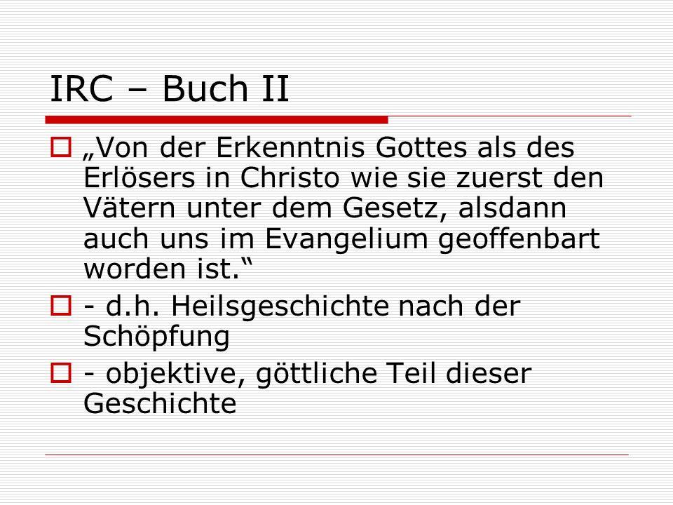 IRC – Buch II Von der Erkenntnis Gottes als des Erlösers in Christo wie sie zuerst den Vätern unter dem Gesetz, alsdann auch uns im Evangelium geoffen