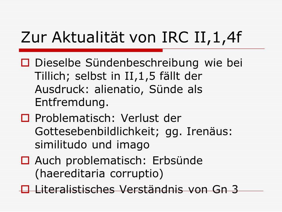 Zur Aktualität von IRC II,1,4f Dieselbe Sündenbeschreibung wie bei Tillich; selbst in II,1,5 fällt der Ausdruck: alienatio, Sünde als Entfremdung. Pro