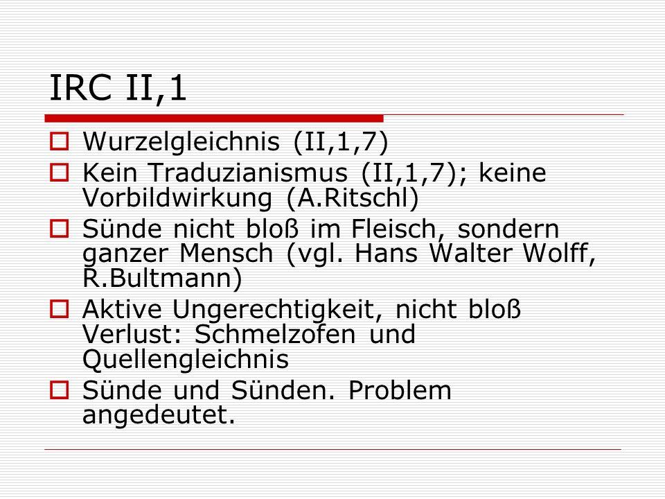 IRC II,1 Wurzelgleichnis (II,1,7) Kein Traduzianismus (II,1,7); keine Vorbildwirkung (A.Ritschl) Sünde nicht bloß im Fleisch, sondern ganzer Mensch (v