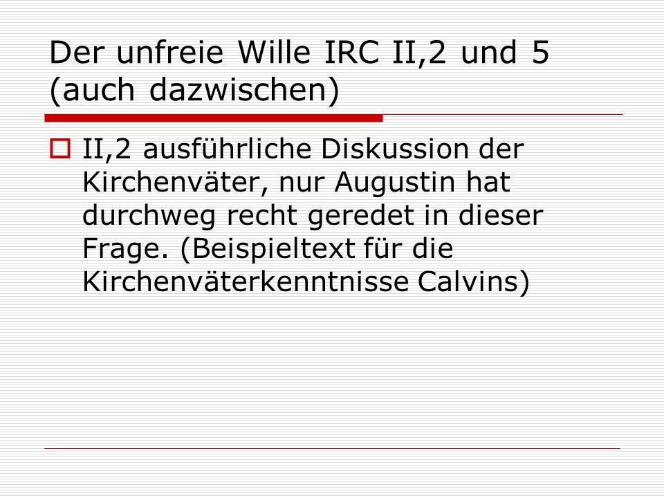 Der unfreie Wille IRC II,2 und 5 (auch dazwischen) II,2 ausführliche Diskussion der Kirchenväter, nur Augustin hat durchweg recht geredet in dieser Fr