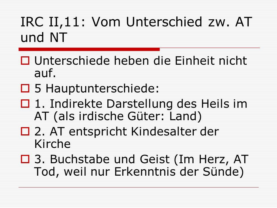 IRC II,11: Vom Unterschied zw. AT und NT Unterschiede heben die Einheit nicht auf. 5 Hauptunterschiede: 1. Indirekte Darstellung des Heils im AT (als