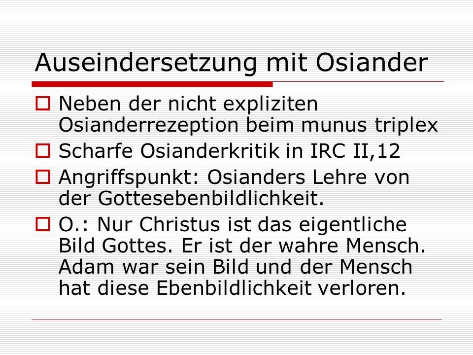Auseindersetzung mit Osiander Neben der nicht expliziten Osianderrezeption beim munus triplex Scharfe Osianderkritik in IRC II,12 Angriffspunkt: Osian