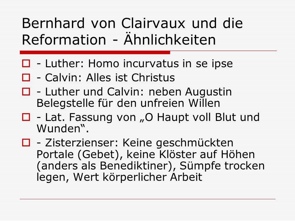 Bernhard von Clairvaux und die Reformation - Ähnlichkeiten - Luther: Homo incurvatus in se ipse - Calvin: Alles ist Christus - Luther und Calvin: nebe