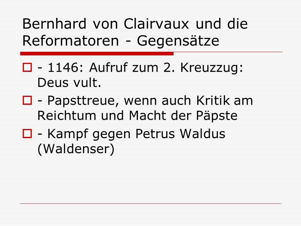 Bernhard von Clairvaux und die Reformatoren - Gegensätze - 1146: Aufruf zum 2. Kreuzzug: Deus vult. - Papsttreue, wenn auch Kritik am Reichtum und Mac