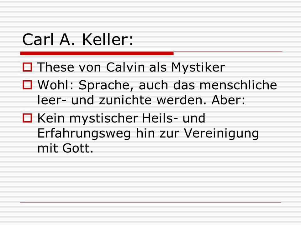 Carl A. Keller: These von Calvin als Mystiker Wohl: Sprache, auch das menschliche leer- und zunichte werden. Aber: Kein mystischer Heils- und Erfahrun