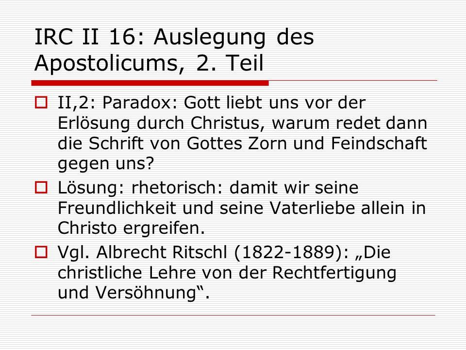 IRC II 16: Auslegung des Apostolicums, 2. Teil II,2: Paradox: Gott liebt uns vor der Erlösung durch Christus, warum redet dann die Schrift von Gottes