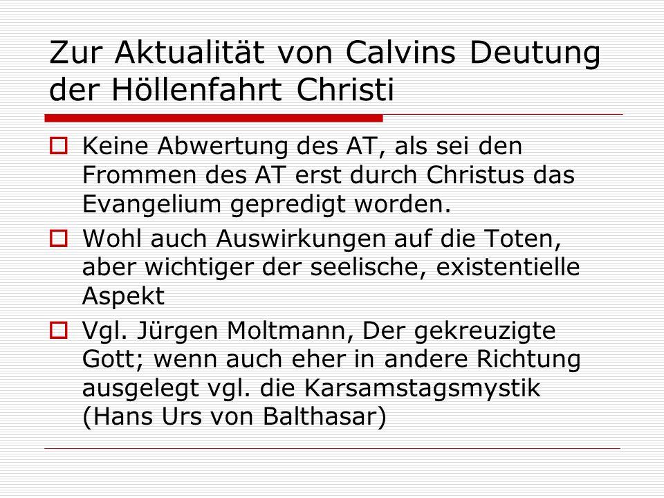Zur Aktualität von Calvins Deutung der Höllenfahrt Christi Keine Abwertung des AT, als sei den Frommen des AT erst durch Christus das Evangelium gepre