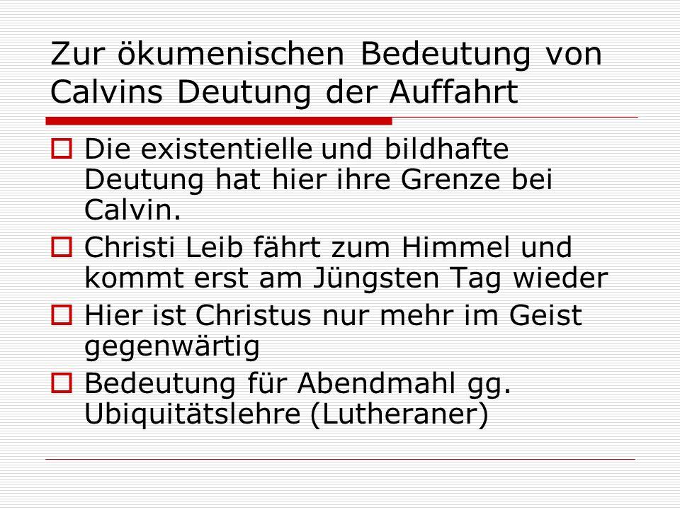 Zur ökumenischen Bedeutung von Calvins Deutung der Auffahrt Die existentielle und bildhafte Deutung hat hier ihre Grenze bei Calvin. Christi Leib fähr