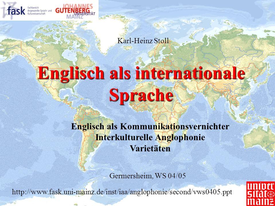 Englisch als internationale Sprache Germersheim, WS 04/05 Karl-Heinz Stoll http://www.fask.uni-mainz.de/inst/iaa/anglophonie/second/vws0405.ppt Englis