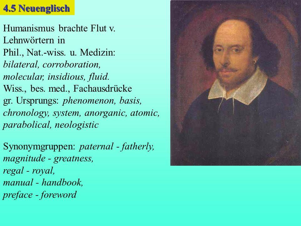 Humanismus brachte Flut v. Lehnwörtern in Phil., Nat.-wiss. u. Medizin: bilateral, corroboration, molecular, insidious, fluid. Wiss., bes. med., Facha