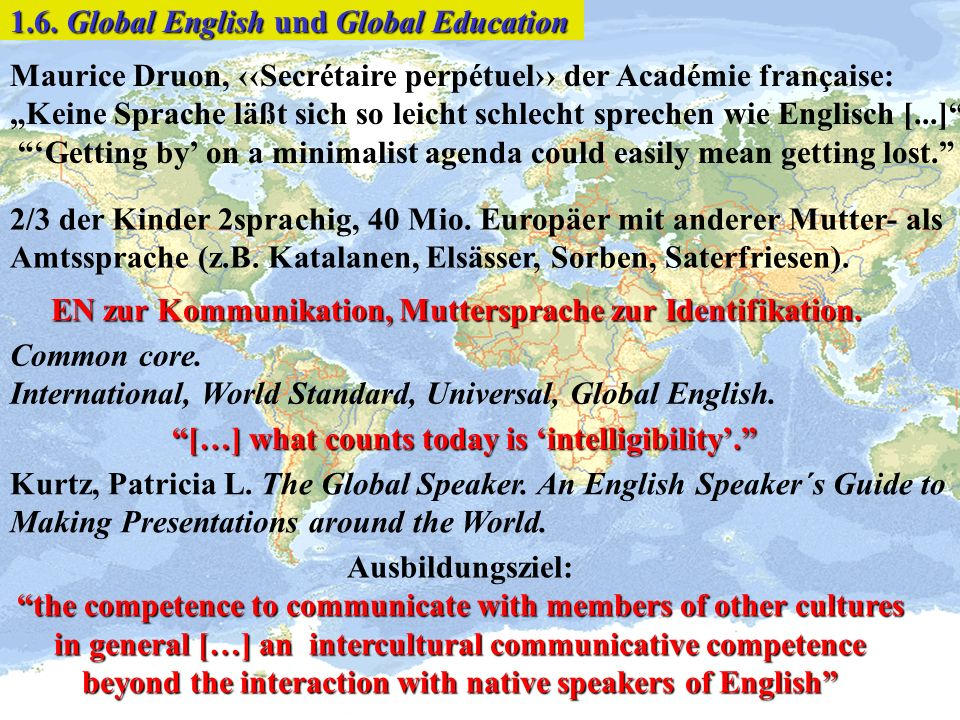 Ausbildungsziel: the competence to communicate with members of other cultures in general […] an intercultural communicative competence beyond the inte