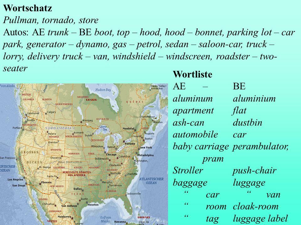 Wortschatz Pullman, tornado, store Autos: AE trunk – BE boot, top – hood, hood – bonnet, parking lot – car park, generator – dynamo, gas – petrol, sed