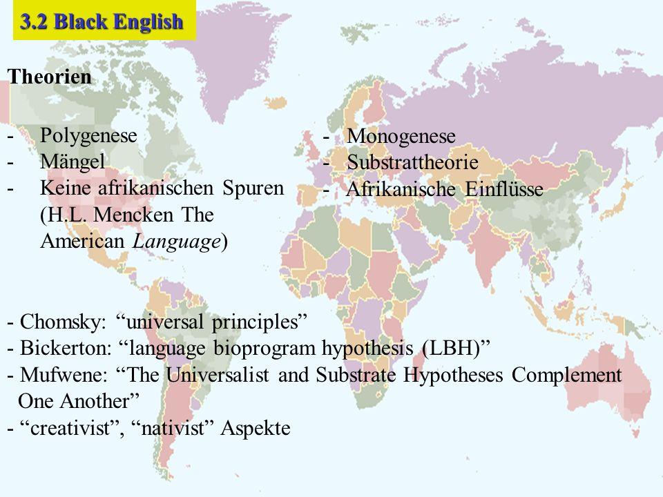 Theorien -Polygenese -Mängel -Keine afrikanischen Spuren (H.L. Mencken The American Language) - Monogenese - Substrattheorie - Afrikanische Einflüsse