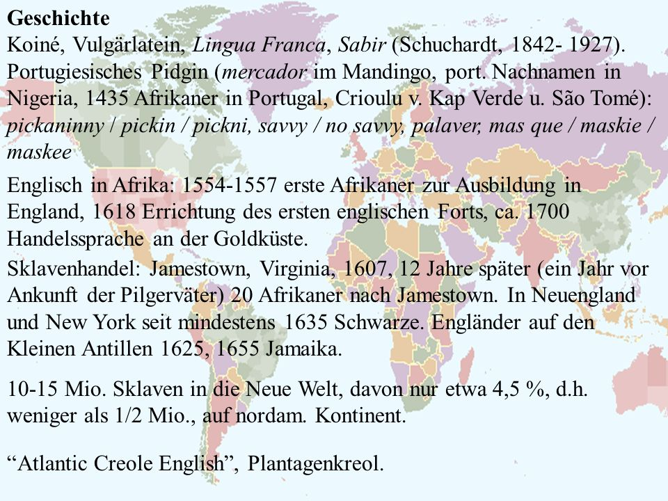 Geschichte Koiné, Vulgärlatein, Lingua Franca, Sabir (Schuchardt, 1842- 1927). Portugiesisches Pidgin (mercador im Mandingo, port. Nachnamen in Nigeri