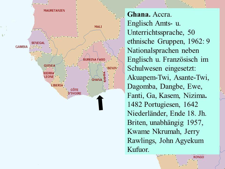 Ghana. Accra. Englisch Amts- u. Unterrichtssprache, 50 ethnische Gruppen, 1962: 9 Nationalsprachen neben Englisch u. Französisch im Schulwesen eingese