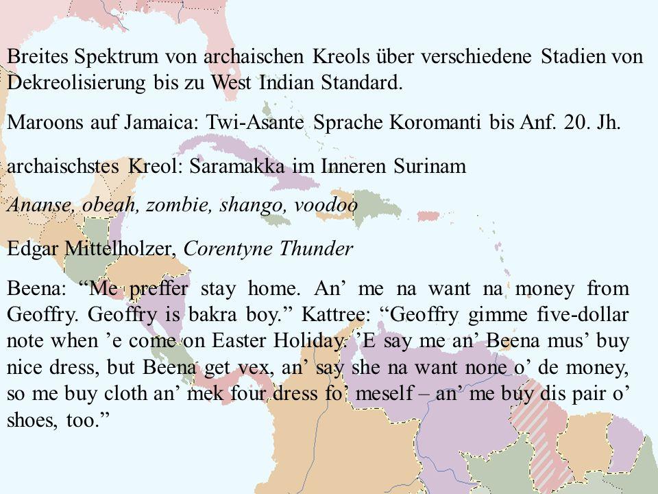 Breites Spektrum von archaischen Kreols über verschiedene Stadien von Dekreolisierung bis zu West Indian Standard. Maroons auf Jamaica: Twi-Asante Spr