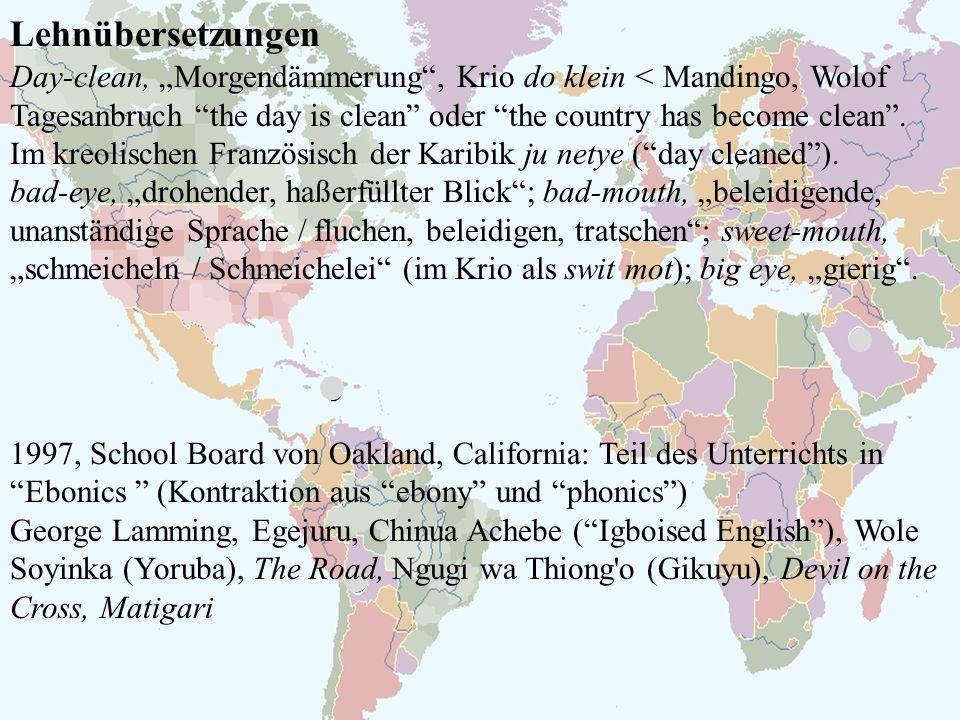 Lehnübersetzungen Day-clean, Morgendämmerung, Krio do klein < Mandingo, Wolof Tagesanbruch the day is clean oder the country has become clean. Im kreo