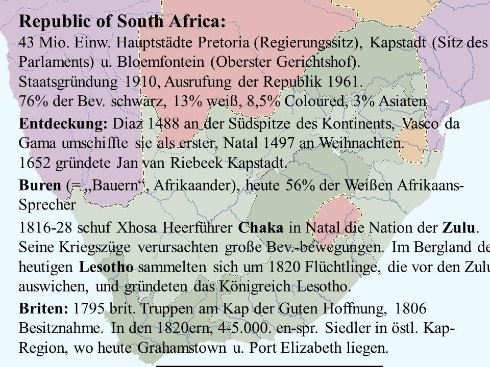 Republic of South Africa: 43 Mio. Einw. Hauptstädte Pretoria (Regierungssitz), Kapstadt (Sitz des Parlaments) u. Bloemfontein (Oberster Gerichtshof).