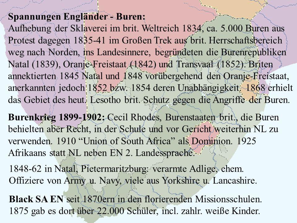 Spannungen Engländer - Buren: Aufhebung der Sklaverei im brit. Weltreich 1834, ca. 5.000 Buren aus Protest dagegen 1835-41 im Großen Trek aus brit. He