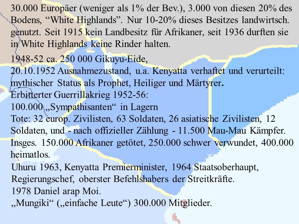 30.000 Europäer (weniger als 1% der Bev.), 3.000 von diesen 20% des Bodens, White Highlands. Nur 10-20% dieses Besitzes landwirtsch. genutzt. Seit 191