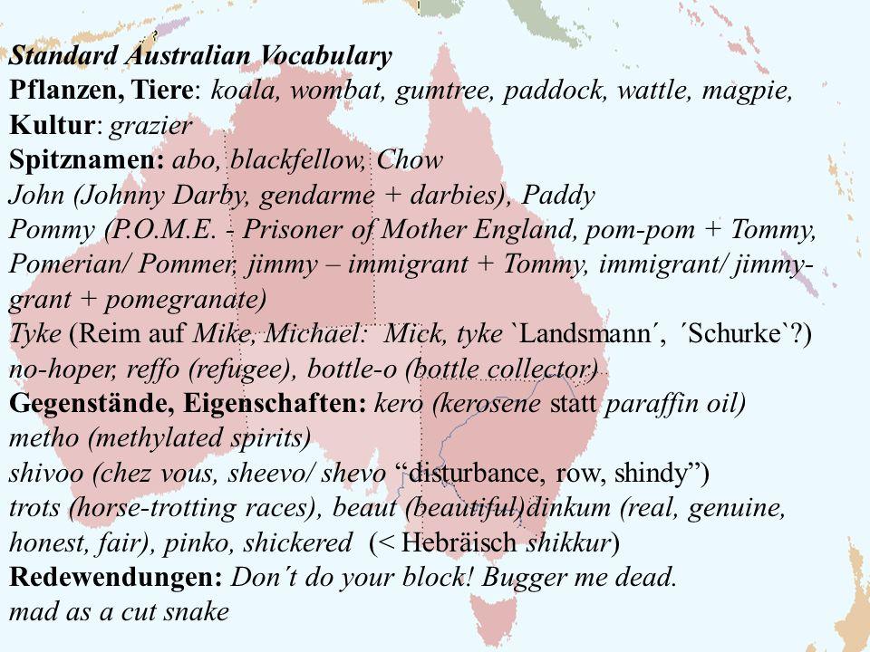 Standard Australian Vocabulary Pflanzen, Tiere: koala, wombat, gumtree, paddock, wattle, magpie, Kultur: grazier Spitznamen: abo, blackfellow, Chow Jo