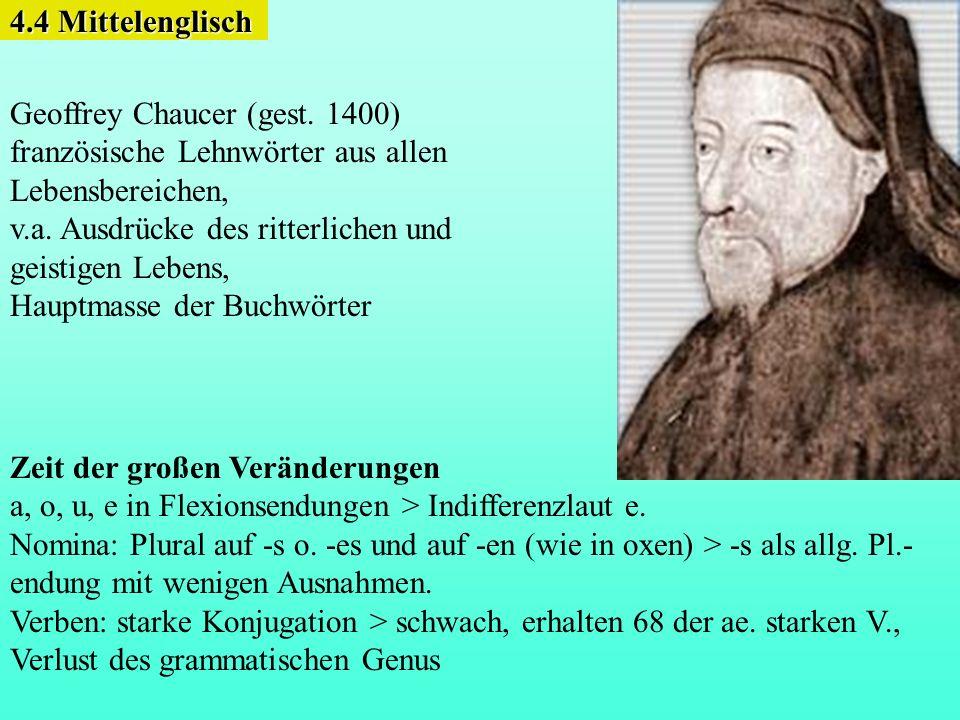 Geoffrey Chaucer (gest. 1400) französische Lehnwörter aus allen Lebensbereichen, v.a. Ausdrücke des ritterlichen und geistigen Lebens, Hauptmasse der