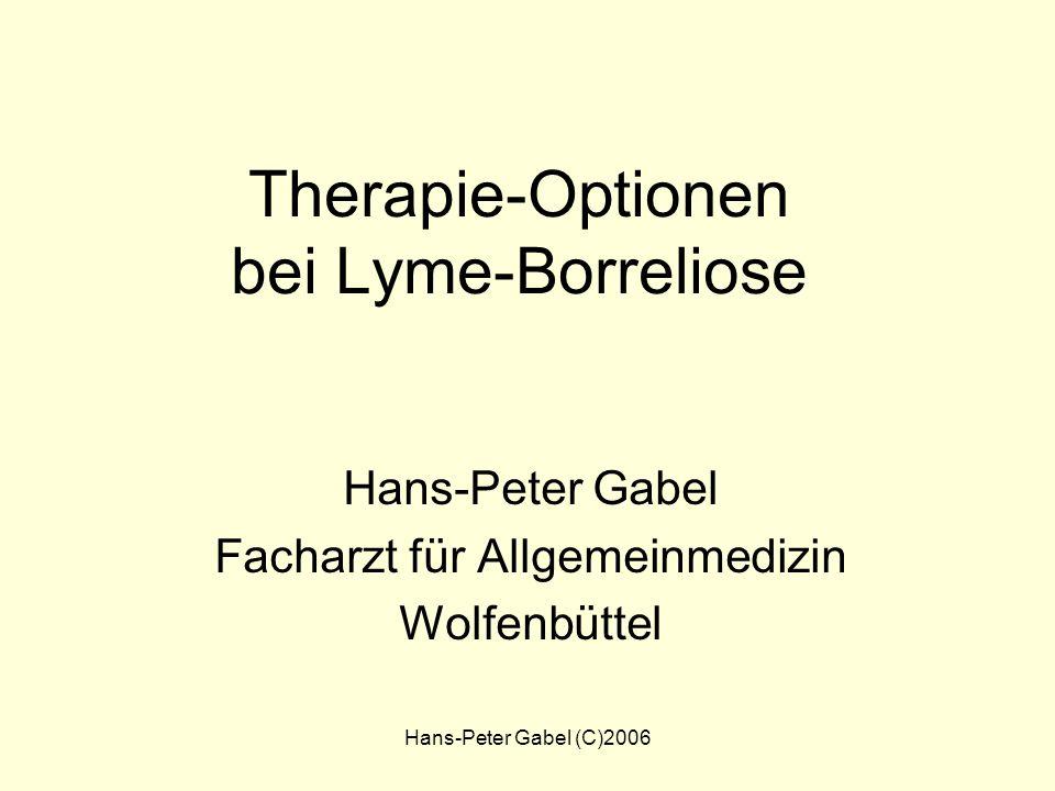 Hans-Peter Gabel (C)2006 Therapie-Optionen bei Lyme-Borreliose Hans-Peter Gabel Facharzt für Allgemeinmedizin Wolfenbüttel