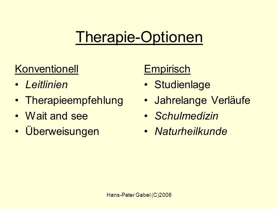 Hans-Peter Gabel (C)2006 Therapie-Optionen Konventionell Leitlinien Therapieempfehlung Wait and see Überweisungen Empirisch Studienlage Jahrelange Verläufe Schulmedizin Naturheilkunde