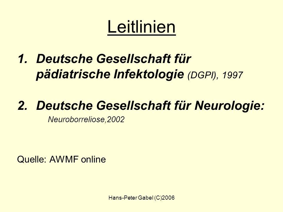 Hans-Peter Gabel (C)2006 Leitlinien 1.Deutsche Gesellschaft für pädiatrische Infektologie (DGPI), 1997 2.Deutsche Gesellschaft für Neurologie: Neuroborreliose,2002 Quelle: AWMF online