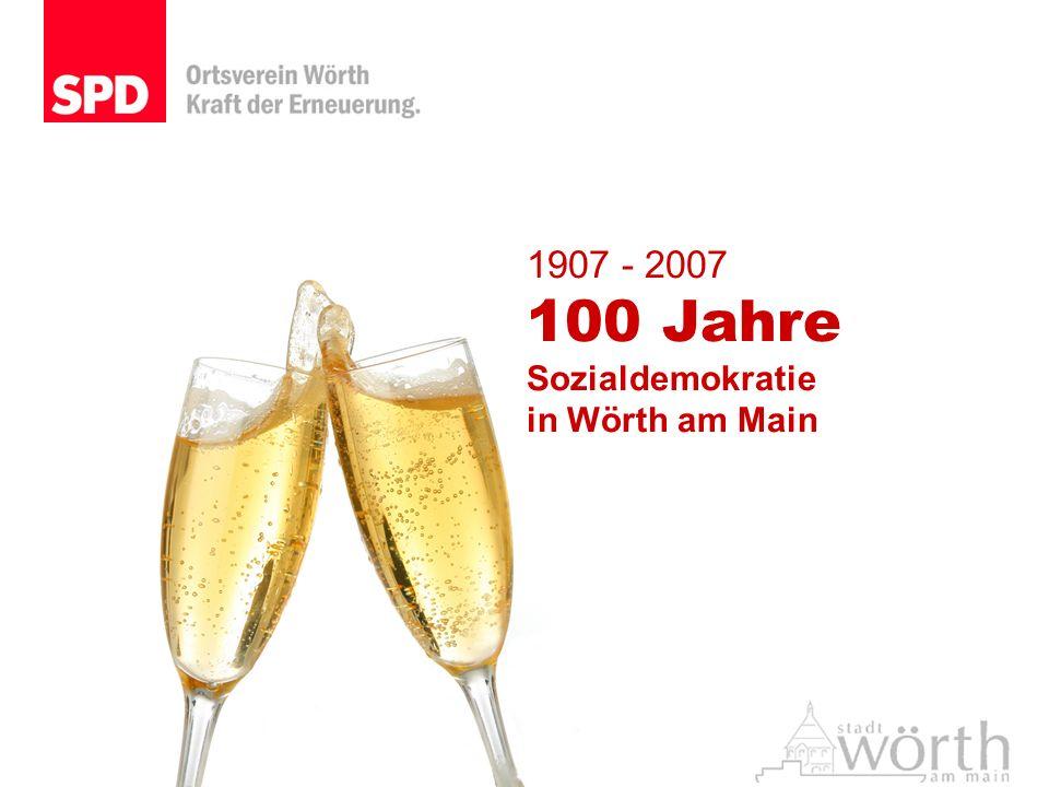 1907 - 2007 100 Jahre Sozialdemokratie in Wörth am Main