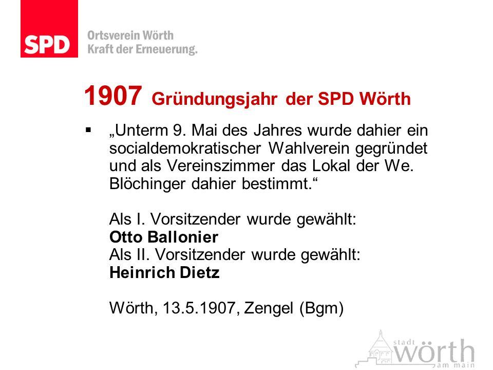 1907 Gründungsjahr der SPD Wörth Unterm 9. Mai des Jahres wurde dahier ein socialdemokratischer Wahlverein gegründet und als Vereinszimmer das Lokal d