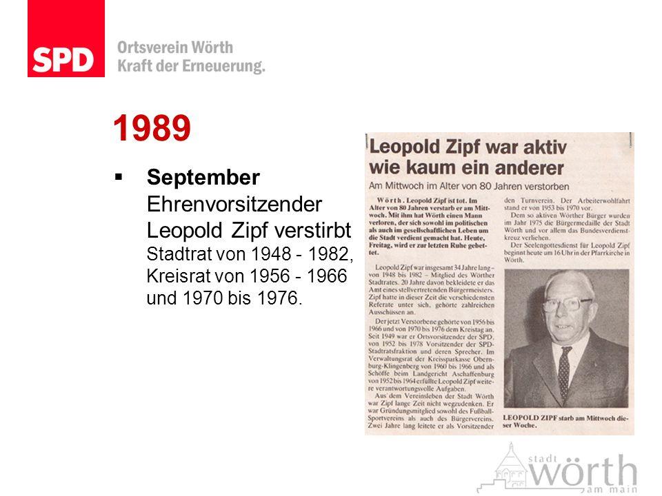 1989 September Ehrenvorsitzender Leopold Zipf verstirbt Stadtrat von 1948 - 1982, Kreisrat von 1956 - 1966 und 1970 bis 1976.